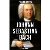 Johann Sebastian Bach: Leben und Werk (eBook, ePUB)
