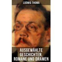 Ausgewählte Geschichten, Romane und Dramen von Ludwig Thoma (eBook, ePUB)