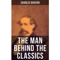 Charles Dickens - The Man Behind the Classics (eBook, ePUB)