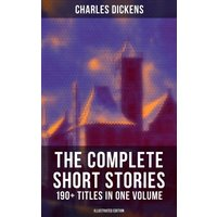 The Complete Short Stories of Charles Dickens: 190+ Titles in One Volume (Illustrated Edition) (eBook, ePUB)