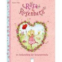 Rosa Rosenherz. Im Zauberschloss der Herzenswünsche
