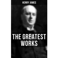The Greatest Works of Henry James (eBook, ePUB)