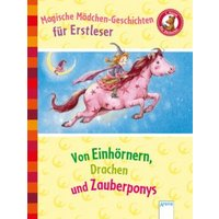 Magische Mädchengeschichten für Erstleser. Von Einhörnern, Drachen und Zauberponys