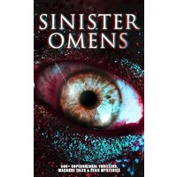 SINISTER OMENS: 560+ Supernatural Thrillers, Macabre Tales & Eerie Mysteries (eBook, ePUB)