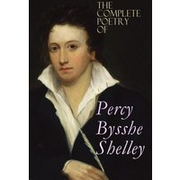 The Complete Poetry of Percy Bysshe Shelley (eBook, ePUB)