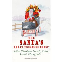 The Santa's Great Treasure Chest: 450+ Christmas Novels, Tales, Carols & Legends (eBook, ePUB)