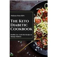 The Keto Diabetic Cookbook; Healthy Low-Carb Diet Recipes to Manage Diabetes (eBook, ePUB)