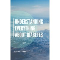 Understanding Everything About Diabetes (eBook, ePUB)