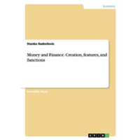 Money and Finance. Creation, features, and functions
