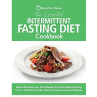 The Essential Intermittent Fasting Diet Cookbook: Quick And Easy Low Carb Recipes For Intermittent Fasting Diets. 5:2 & 16:8 Diet Friendly. Calorie-Co
