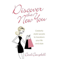 Discover the New You: Celebrity Stylist Secrets to Transform Your Life and Style