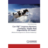 Can EM(TM) Improve Nutrient Contents, Intake And Digestibility Of Feeds? - Effective Microorganisms for Livestock Prodcutivity?