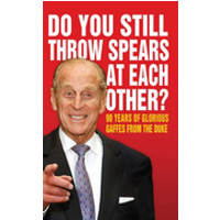 Do You Still Throw Spears At Each Other? - 90 Years of Glorious Gaffes from the Duke