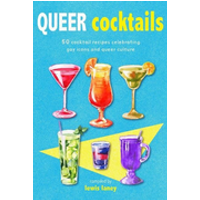 Queer Cocktails: 50 Cocktail Recipes Celebrating Gay Icons and Queer Culture