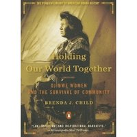 Holding Our World Together: Ojibwe Women and the Survival of Community (Penguin Library of American Indian History (Paperback)