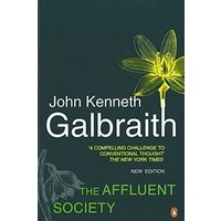 The Affluent Society: Updated with a New Introduction by the Author (Penguin Business)