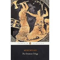 The Oresteian Trilogy: Agamemnon, the Choephori, the Eumenides (Penguin Classics)
