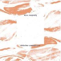 Will Samson - Ground Luminosity (Lp+Mp3) - (LP + Download)