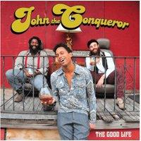 John The Conqueror - The Good Life - (CD)