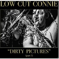 Low Cut Connie - Dirty Pictures (Part 1) (Vinyl)