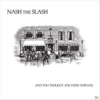 Nash The Slash - And You Thought You Were Normal (Vinyl)