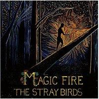 The Stray Birds - Magic Fire [VINYL]