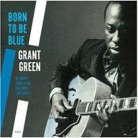 Grant Green - Born to Be Blue (Vinyl)