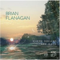 Brian Flanagan - Where Dremas Are Made - (SACD Hybrid)