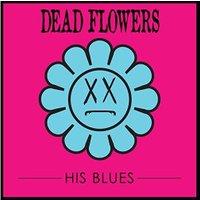 Dead Flowers - His Blues [VINYL]