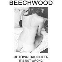 Beechwood - Its Not Wrong bw Uptown Daughter [7 VINYL]