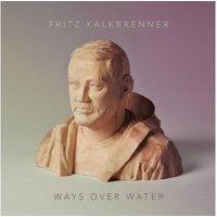 Fritz Kalkbrenner - Ways Over Water (Vinyl)