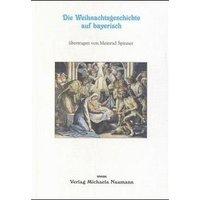 Die Weihnachtsgeschichte auf bayerisch (Meinrad Spinner)