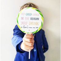 'My Child Could Be The Reason You Drink' Lollipop
