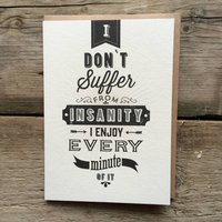 I Don't Suffer From Insanity... Birthday Card