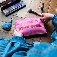 Cheers To Being Single Make Up Bag