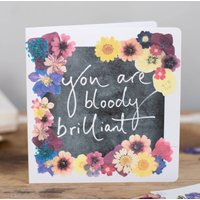 'You Are Bloody Brilliant' Floral Print Card