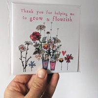 Thank You For Helping Me Grow And Flourish Cards