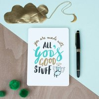 You Are Made With All Gods Good Stuff Card