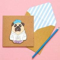 Handmade Get Well Soon Pug Personalised Card