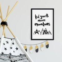 Kid You'll Move Mountains Motivational Art Print