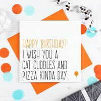 'Cat Cuddles And Pizza' Birthday Card