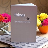 Things I Do Better Than Everyone Else Notebook