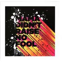 'Mama Didn't Raise No Fool' Quote Print