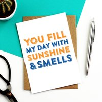 You Fill My Days With Sunshine And Smells Card