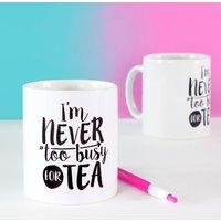 I'm Never Too Busy For Tea Mug