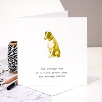 Dog Lover Card 'Average Dog Nicer Than Average Person'