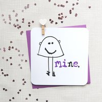 Funny 'Mine' Anniversary Greeting Card