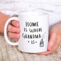 Home Is Where Grandma / Nanny / Granny Is Mug