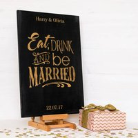 Personalised Eat, Drink And Be Married Wedding Sign, Gold/Ivory