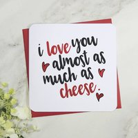 I Love You Almost As Much As Cheese Card